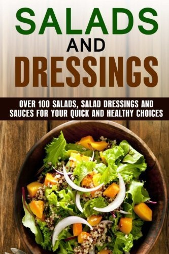 salads-and-dressings-over-100-salads-salad-dressings-and-sauces-for-your-quick-and-healthy-choices-q