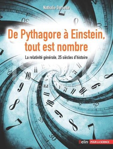 De Pythagore a Einstein, tout est nombre - La relativité générale, 25 siècles d histoire