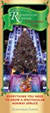 Grow Your Own Rockefeller Center Christmas Tree: Everything You Need to Grow a Spectacular Norway Spruce