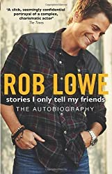 Stories I Only Tell My Friends by Lowe, Rob (2012)