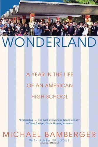 Wonderland: A Year in the Life of an American High School by Bamberger, Michael (2005) Paperback