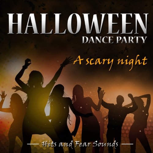 Halloween Dance Party, A Scary Night. Hits and Fear Sounds [Explicit]