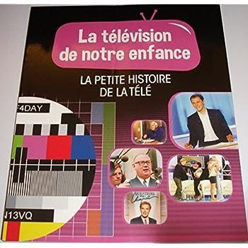 LA TELEVISION DE NOTRE ENFANCE VOLUME 8 LA PETITE HISTOIRE DE LA TELE