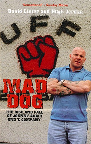 Mad Dog: The Rise and Fall of Johnny Adair and 'C Company' by David Lister (2004-10-21)
