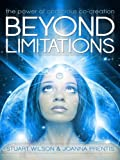 Beyond Limitations New Edition: The Power of Conscious Co-Creation