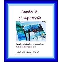 Peindre  à  l'Aquarelle: Cour 1: Votre atelier (Peindre à l 'Aquarelle)