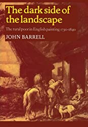 The Dark Side of the Landscape: The Rural Poor in English Painting 1730-1840 (Cambridge Paperback Library)