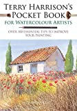 Terry Harrisons Pocket Book for Watercolour Artists: Over 100 Essential Tips to Improve Your Painting (Watercolour Artis