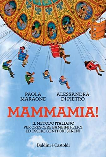 Mammamia! Il metodo italiano per crescere bambini felici ed essere genitori sereni