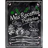 Mes Recettes Préférées : Cahier De Recettes Cuisine à Remplir: Livre De Recettes Personnalisé De Mes Recettes Délicieuses | C