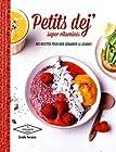 Petits déj super vitaminés - 30 recettes pour bien commencer la journée