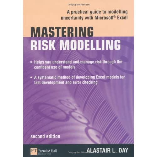 Mastering Risk Modelling: A Practical Guide to Modelling Uncertainty with Microsoft Excel (2nd Edition) (Financial Times) by Alastair Day (2009-07-16)