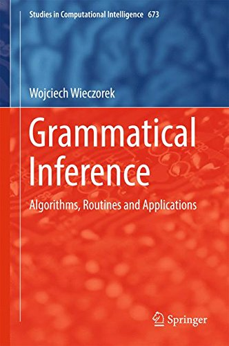 Grammatical Inference: Algorithms, Routines and Applications (Studies in Computational Intelligence)