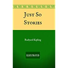Just So Stories: By Rudyard Kipling - Illustrated (English Edition)