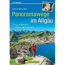 Panoramawege im Allgäu: Die 35 schönsten Touren mit Aussicht (Erlebnis Wandern)