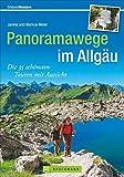 Panoramawege im Allgäu: Die 35 schönsten Touren mit Aussicht (Erlebnis Wandern) - Markus und Janina Meier