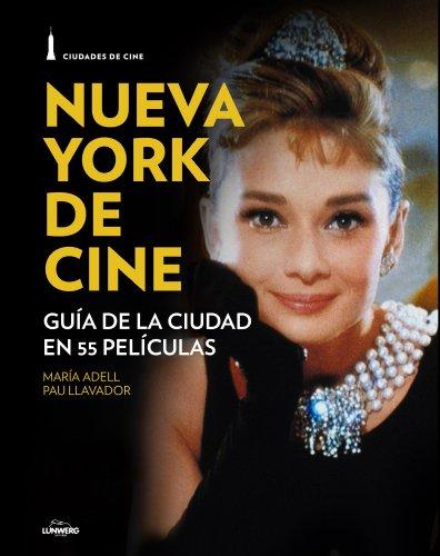 Nueva York de cine: Guía de la ciudad en 55 películas (Cine (lunwerg)) por Pau Llavador