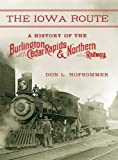 The Iowa Route: A History of the Burlington, Cedar Rapids & Northern Railway (Railroads Past and Present) by Don L. Hofsommer (2015-03-09)