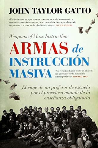 Armas de instrucción masiva: El viaje de un profesor de escuela por el proceloso mundo de la enseñanza obligatoria (Ensayo)