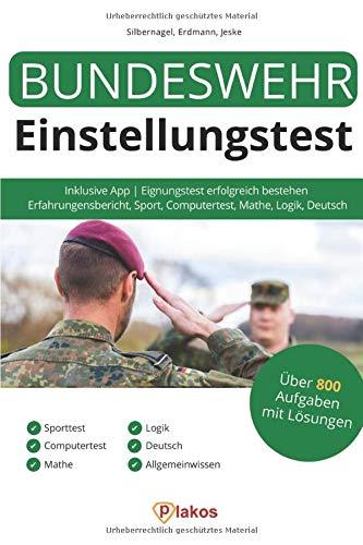 Bundeswehr Einstellungstest 2018 inklusive App: Eignungstest erfolgreich bestehen | 800 Aufgaben mit Lösungen: Erfahrungsbericht, Sport, Computertest, Mathe, Logik, Deutsch, Allgemeinwissen, Ablauf