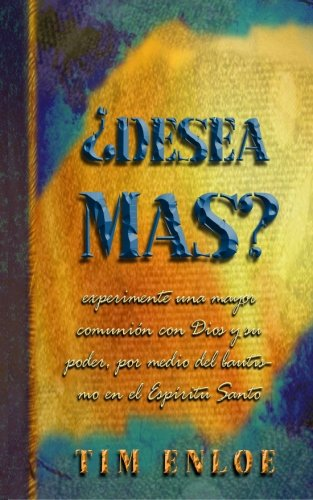 Desea Mas?: Experimente una mayor comunión con Dios y su poder, por medio del bautismo en el Espíritu Santo
