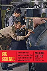 Big Science: Ernest Lawrence and the Invention that Launched the Military-Industrial Complex