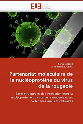Partenariat moléculaire de la nucléoprotéine du virus de la rougeole: Bases structurales de l'interaction entre la nucléoprotéine du virus de la ... viraux et cellulaires (Omn.Univ.Europ.)