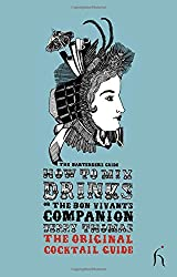 How to Mix Drinks or the Bon Vivant's Companion: The Bartender's Guide (Hesperus Classics)
