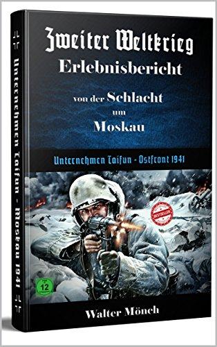 Zweiter Weltkrieg Erlebnisbericht von der Schlacht um Moskau: Unternehmen Taifun - Ostfront 1941
