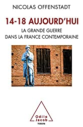14-18 aujourd'hui: La Grande Guerre dans la France contemporaine