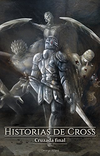 Historias de Cross: Cruzada Final (Saga Cross nº 1) por George Alfaro