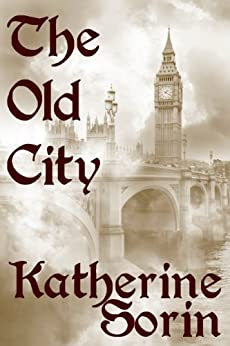 The Old City (City of Whispers, #2) by [Sorin, Katherine]