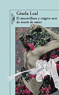 El maravilloso y trágico arte de morir de amor par Gisela Leal
