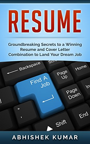 Resume Writing: A Practical Guide to a Winning Resume and Cover Letter Combination to Land You Your Dream Job and Perfect Career (CV Writing, Career Planning, ... the Crowd when applying for Jobs Book 1)