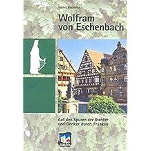 Wolfram von Eschenbach (Reihe Auf den Spuren der Dichter und Denker durch Franken)
