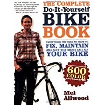 The Complete Do-it-yourself Bike Book: Everything You Need to Know to Fix, Maintain and Get the Most Out of Your Bike