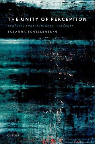 The Unity of Perception: Content, Consciousness, Evidence por Susanna Schellenberg