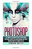 Photoshop: The Complete Beginners Guide to Mastering Photoshop in 24 Hours or Less!: Secrets of Color Grading and Photo Manipulation! (Graphic Design, Adobe Photoshop, Digital Photography, Creativity)