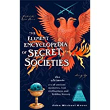 The Element Encyclopedia of Secret Societies: The Ultimate A–Z of Ancient Mysteries, Lost Civilizations and Forgotten Wisdom: The Ultimate A-Z of Ancient ... and Forgotten Wisdom (English Edition)