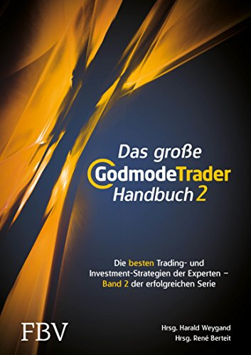Das große GodmodeTrader-Handbuch 2: Die besten Trading- und Investment-Strategien der Experten – Band 2 der erfolgreichen Serie