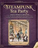 Steampunk Tea Party: Cakes & Toffees to Jams & Teas - 30 Neo-Victorian Steampunk Recipes from Far-Flung Galaxies, Underwater Worlds & Airborne Excursions by Jema