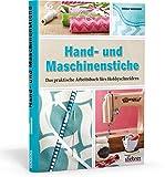 Hand- und Maschinenstiche: Das praktische Arbeitsbuch fürs Hobbyschneidern