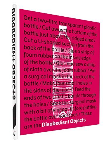 Disobedient Objects by Catherine Flood (2014-10-07)