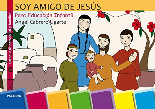 Soy amigo de Jesús. Ed. Infantil + CD-Rom (Catequesis parroquial y familiar) por Ángel Cabrero Ugarte