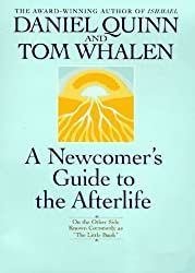 A Newcomer's Guide to the Afterlife by Daniel Quinn (1997-08-05)