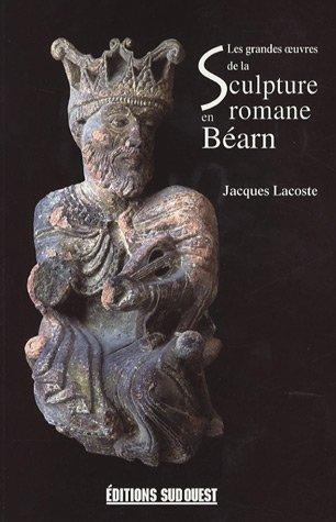 LES GRANDES OEUVRES DE LA SCULTURE ROMANE EN BEARN par JACQUES LACOSTE