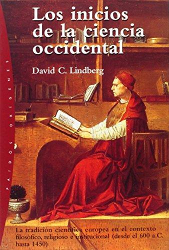 Los inicios de la ciencia occidental: La tradición científica europea (desde el 600 a.C hasta 1450) (Orígenes) por David C. Lindberg