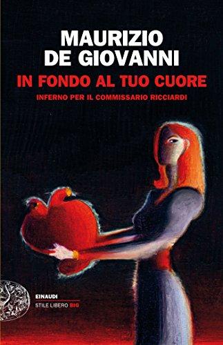 In fondo al tuo cuore: Inferno per il commissario Ricciardi (Einaudi. Stile libero big) di [de Giovanni, Maurizio]