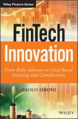 FinTech Innovation: From Robo-Advisors to Goal Based Investing and Gamification (Wiley Finance Series) -