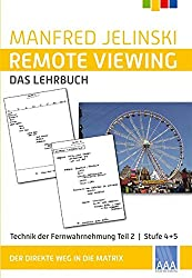 Remote Viewing - das Lehrbuch 1-4 / Remote Viewing - das Lehrbuch Teil 2: Technik der Fernwahrnehmung Stufe 4 + 5